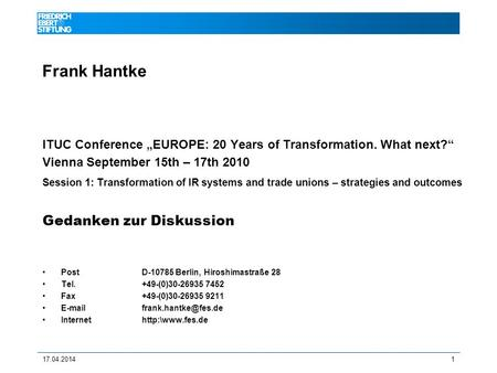 17.04.20141 Frank Hantke ITUC Conference EUROPE: 20 Years of Transformation. What next? Vienna September 15th – 17th 2010 Session 1: Transformation of.