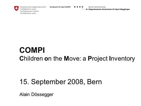 COMPI Children on the Move: a Project Inventory 15. September 2008, Bern Alain Dössegger.
