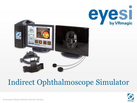 © copyright by VRmagic Holding AG, Mannheim, Germany Indirect Ophthalmoscope Simulator.