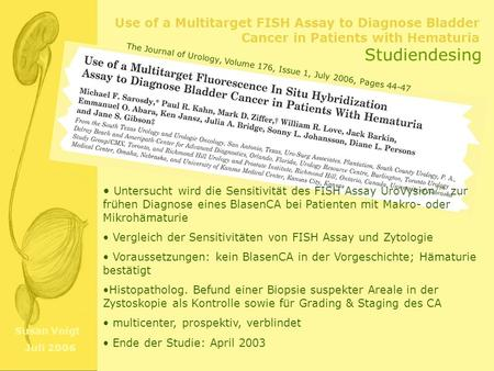 Studiendesing The Journal of Urology, Volume 176, Issue 1, July 2006, Pages 44-47 Untersucht wird die Sensitivität des FISH Assay UroVysion™ zur frühen.