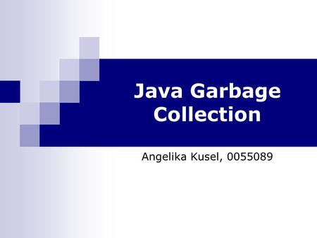 Java Garbage Collection Angelika Kusel, 0055089. Überblick Was ist Garbage Collection? Vor- und Nachteile von GC GC-Algorithmen/Verfahren Java Garbage.