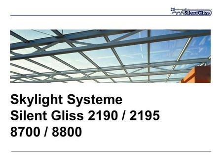 Skylight Systeme Silent Gliss 2190 / 2195 8700 / 8800.