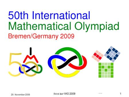 Beirat zur IMO 20091 29. November 2006 Title: 50th International Mathematical Olympiad 2009.