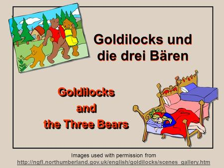 Goldilocks und die drei Bären Goldilocksand the Three Bears Goldilocksand Images used with permission from