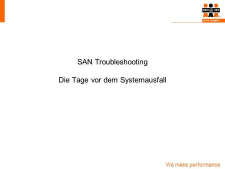 We make performance happen! © 2010 SAN Troubleshooting Die Tage vor dem Systemausfall.