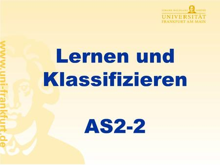 Lernen und Klassifizieren AS2-2 Rüdiger Brause: Adaptive Systeme AS-2 WS 2013 Stochast. Klassifikation Lernen und Zielfunktion Lernen linearer Klassifikation.