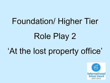 Foundation/ Higher Tier Role Play 2 At the lost property office.