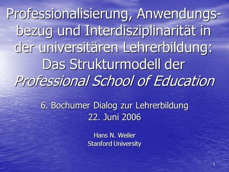 1 Professionalisierung, Anwendungs- bezug und Interdisziplinarität in der universitären Lehrerbildung: Das Strukturmodell der Professional School of Education.