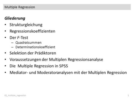 Multiple Regression 02_multiple_regression1 Gliederung Strukturgleichung Regressionskoeffizienten Der F-Test – Quadratsummen – Determinationskoeffizient.