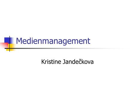 Medienmanagement Kristine Jandečkova.