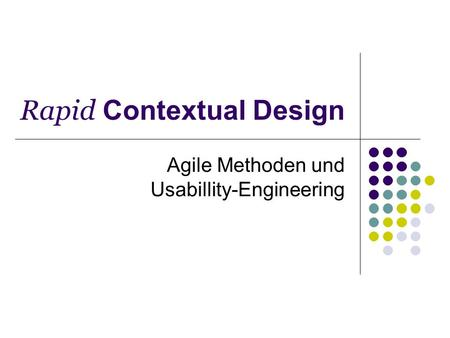 Rapid Contextual Design Agile Methoden und Usabillity-Engineering.