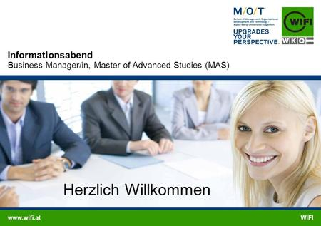 Www.wifi.atWIFI Informationsabend Business Manager/in, Master of Advanced Studies (MAS) Herzlich Willkommen.