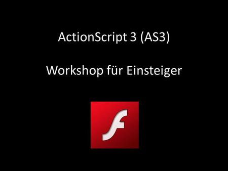 ActionScript 3 (AS3) Workshop für Einsteiger. AS3 WorkshopGregor Sklorz Me Gregor Sklorz o Dipl. Ing. der Medieninformatik o Geb: 26.01.1981 o Stepstones: