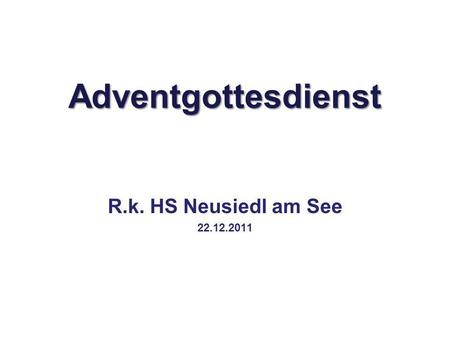 Adventgottesdienst R.k. HS Neusiedl am See 22.12.2011.