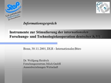 Instrumente zur Stimulierung der internationalen Forschungs- und Technologiekooperation deutscher KMU Bonn, 30.11.2001, DLR - Internationales Büro Informationsgespräch.