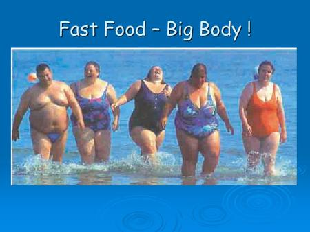 Fast Food – Big Body !.