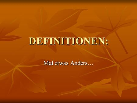 DEFINITIONEN: Mal etwas Anders….