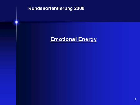 Kundenorientierung 2008 Emotional Energy.