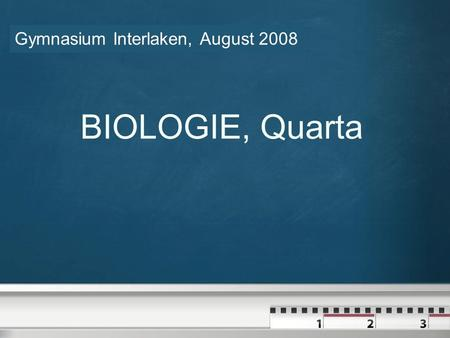 Your logo Gymnasium Interlaken, August 2008 BIOLOGIE, Quarta.