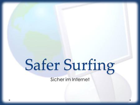 Safer Surfing Sicher im Internet.