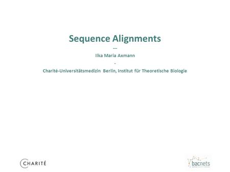 Sequence Alignments --- Ilka Maria Axmann - Charité-Universitätsmedizin Berlin, Institut für Theoretische Biologie.