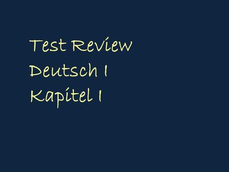 Test Review Deutsch I Kapitel I. Know singular verb conjugation of to be. I am you are he,she,it is ich bin du bist er,sie,es ist.