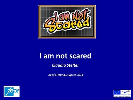 I am not scared Claudia Stelter Zepf Sitzung, August 2011.
