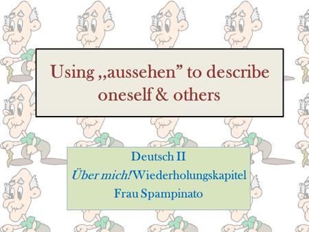 Using,,aussehen to describe oneself & others Deutsch II Über mich! Wiederholungskapitel Frau Spampinato.