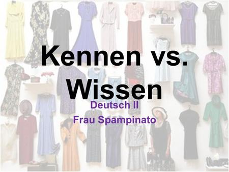 Kennen vs. Wissen Deutsch II Frau Spampinato To know or… to know? Both kennen and wissen both mean to know Kennen means to know a person, a place or.