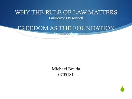 WHY THE RULE OF LAW MATTERS Guillermo ODonnell FREEDOM AS THE FOUNDATION David Beetham Michael Bouda 0705181.