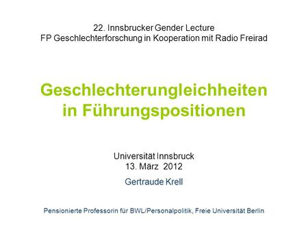 22. Innsbrucker Gender Lecture FP Geschlechterforschung in Kooperation mit Radio Freirad Geschlechterungleichheiten in Führungspositionen Universität Innsbruck.