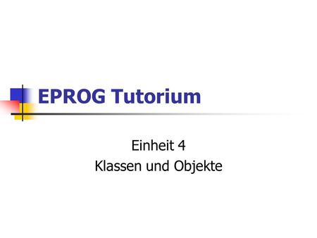 EPROG Tutorium Einheit 4 Klassen und Objekte. Wiederholung Schleifen do... while while for break/continue Strings String char Methoden für Strings Arrays.
