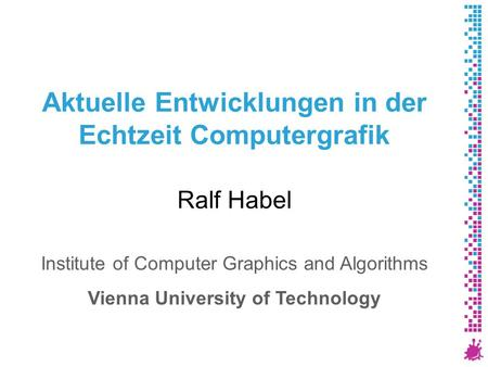 Aktuelle Entwicklungen in der Echtzeit Computergrafik Ralf Habel Institute of Computer Graphics and Algorithms Vienna University of Technology.