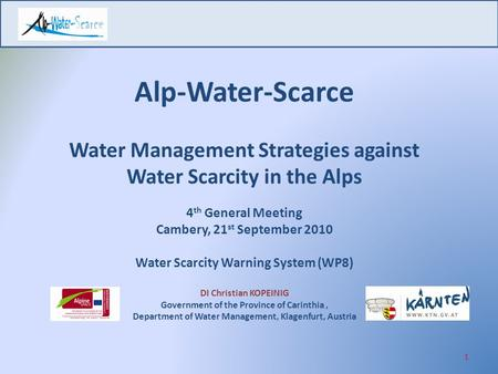 Alp-Water-Scarce Water Management Strategies against Water Scarcity in the Alps 4 th General Meeting Cambery, 21 st September 2010 Water Scarcity Warning.