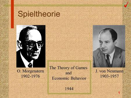 1 Spieltheorie O. Morgenstern 1902-1976 J. von Neumann 1903-1957 The Theory of Games and Economic Behavior 1944.