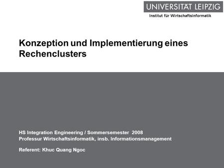 Institut für Wirtschaftsinformatik Konzeption und Implementierung eines Rechenclusters HS Integration Engineering / Sommersemester 2008 Professur Wirtschaftsinformatik,