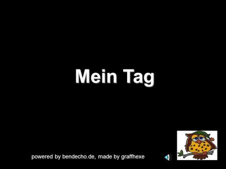 Mein Tag powered by bendecho.de, made by graffhexe.
