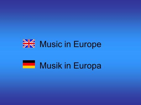 Music in Europe Musik in Europa. ENGLAND A lot of English music is popular in other countries around the world. The most popular kinds of music in England.