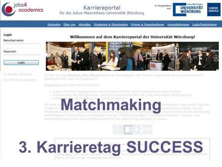 Karriereportal für die Julius-Maximilians-Universität Würzburg Matchmaking 3. Karrieretag SUCCESS.
