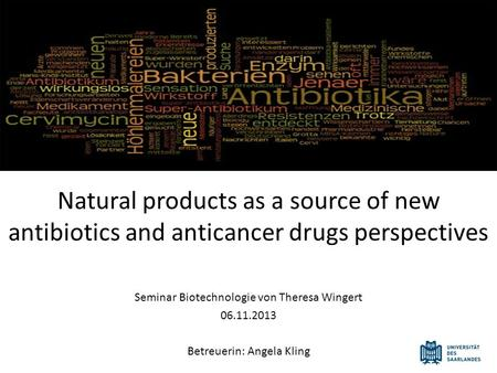 Natural products as a source of new antibiotics and anticancer drugs perspectives Seminar Biotechnologie von Theresa Wingert 06.11.2013 Betreuerin: Angela.