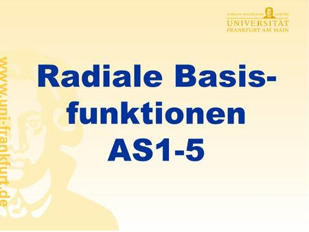 Radiale Basis- funktionen AS1-5 - 2 - Lernen in RBF-Netzen Approximation & Klassifikation mit RBF Anwendung RBF-Netze Rüdiger Brause: Adaptive Systeme,