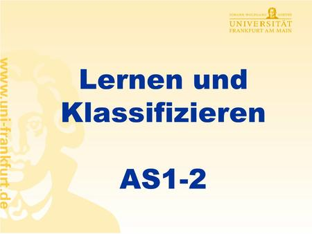Lernen und Klassifizieren AS1-2 Rüdiger Brause: Adaptive Systeme AS-1, WS 2011 Lernen in Multilayer-Netzen Assoziatives Lernen Lernen linearer Klassifikation.