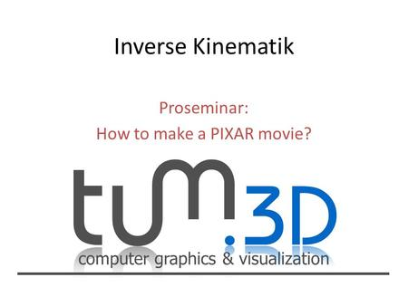 Computer graphics & visualization Proseminar: How to make a PIXAR movie?