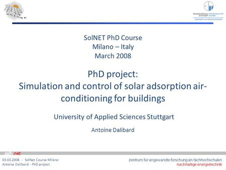 Zafh.net 03.03.2008 - SolNet Course Milano Antoine Dalibard - PhD project SolNET PhD Course Milano – Italy March 2008 PhD project: Simulation and control.