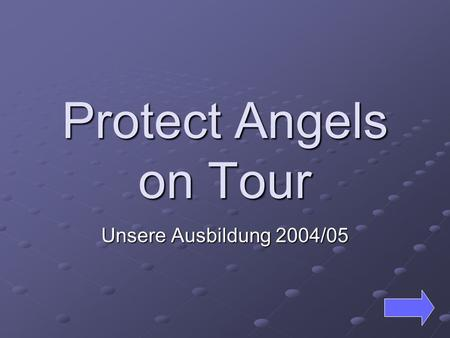 Protect Angels on Tour Unsere Ausbildung 2004/05.