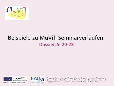 Beispiele zu MuViT-Seminarverläufen Dossier, S. 20-23 This project has been funded with support from the European Commission. This publication [communication]