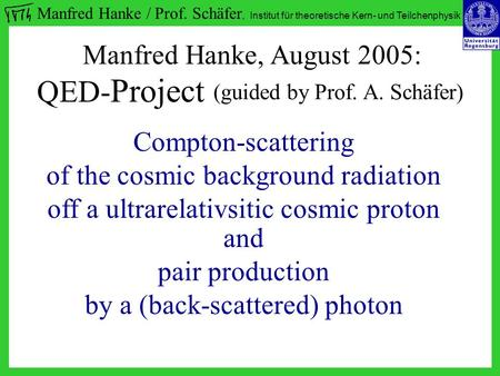 Manfred Hanke / Prof. Schäfer, Institut für theoretische Kern- und Teilchenphysik Compton-scattering of the cosmic background radiation off a ultrarelativsitic.