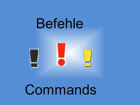Befehle Commands. When do you give a command? You give a command when you tell one or more people what you want them to do.