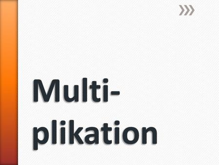 Multi-plikation.