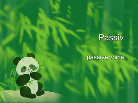 Passiv passive voice. What is passive voice? We use passive voice when we want the person/thing that receives the action to function as the subject. Active: